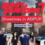 Fast and Furious 7 Showtimes in ADIPUR Cinemas/Theatres – FF7 Movie Timings in Hindi at ADIPUR Multiplexes