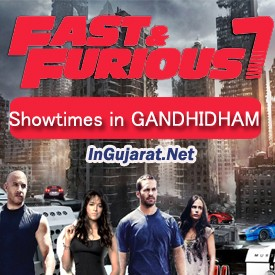 Fast and Furious 7 Showtimes in GANDHIDHAM CinemasTheatres - FF7 Movie Timings in Hindi at GANDHIDHAM Multiplexes