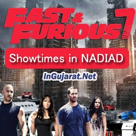 Fast and Furious 7 Showtimes in NADIAD CinemasTheatres - FF7 Movie Timings in Hindi at NADIAD Multiplexes