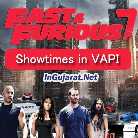 Fast and Furious 7 Showtimes in VAPI CinemasTheatres - FF7 Movie Timings in Hindi at VAPI Multiplexes