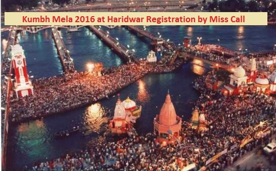 Kumbh Mela 2016 at Haridwar Booking  Registration by Miss Call