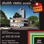 Shubh Vastu Arcade in Ahmedabad – Shops / Offices / Showrooms at Khokhara Ahmedabad