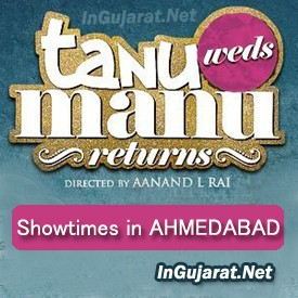 Tanu Weds Manu Returns in Ahmedabad - Movie Show times of Tanu Weds Manu Returns in Ahmedabad
