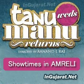 Tanu Weds Manu Returns in Amreli - Movie Show times of Tanu Weds Manu Returns in Amreli