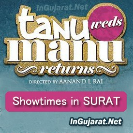 Tanu Weds Manu Returns in Surat - Movie Show times of Tanu Weds Manu Returns in Surat